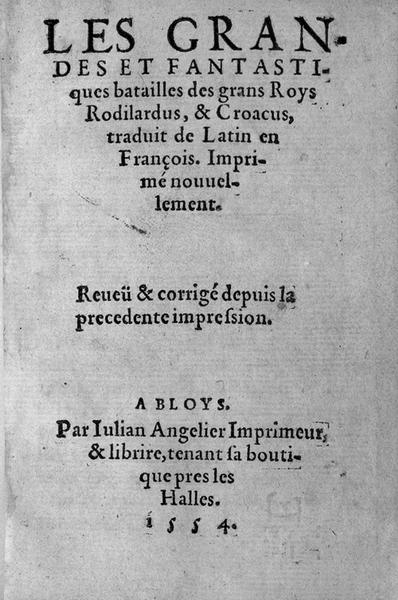Les Grandes et fantastiques batailles des grans Roys Rodilardus, & Croacus